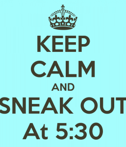 keep-calm-and-sneak-out-at-5-30